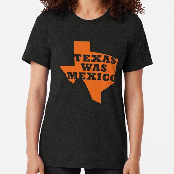 Texas Was Mexico Tri-blend T-Shirt