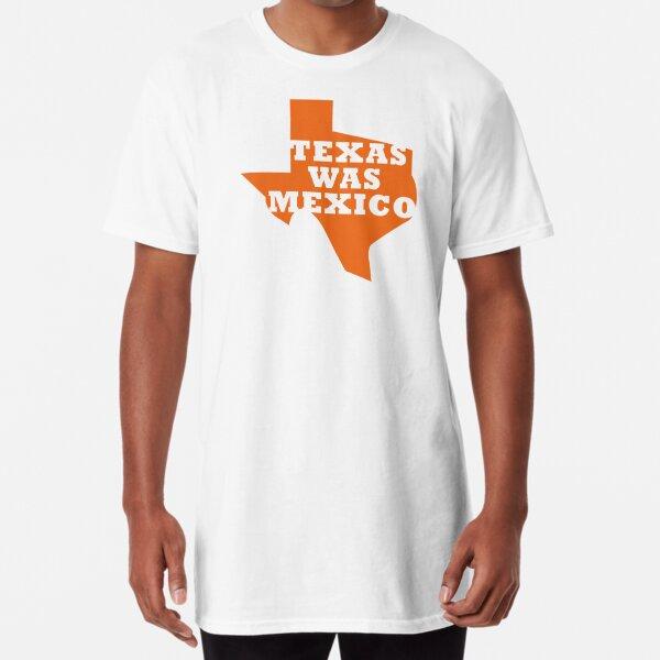 Texas Was Mexico Long T-Shirt