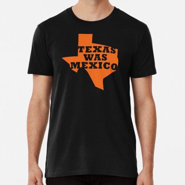 Texas Was Mexico Premium T-Shirt