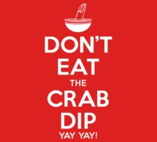 Don't Eat the Crab Dip Yay Yay! | Unisex T-Shirt