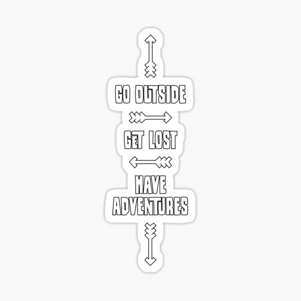 Go Outside - Get Lost - Have Adventures (white text) Sticker