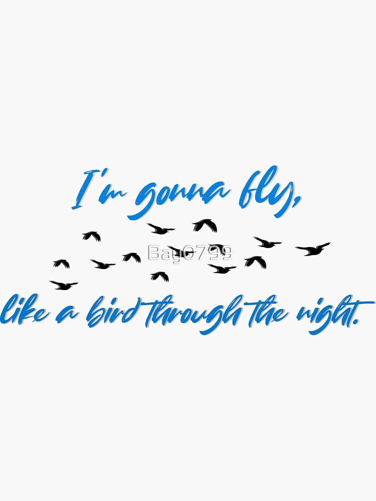 Fly, Like A Bird Through The Night - Sia Design by Bay0799