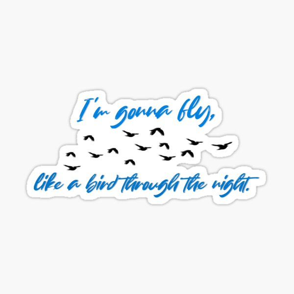 Fly, Like A Bird Through The Night - Sia Design Sticker