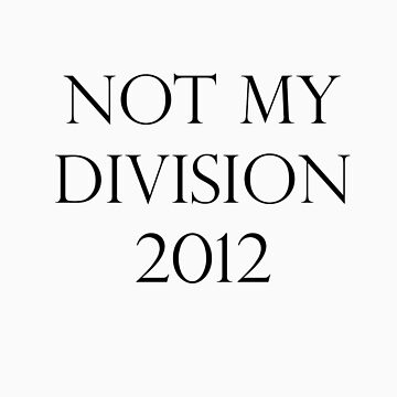 Not my division 2012 by TheMightyBoots