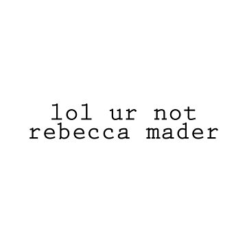 lol ur not rebecca mader (Black Text) by Kengelina
