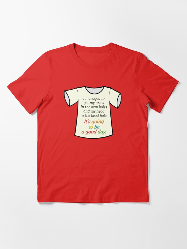 Alternate view of It's Going to be a Good Day. Essential T-Shirt