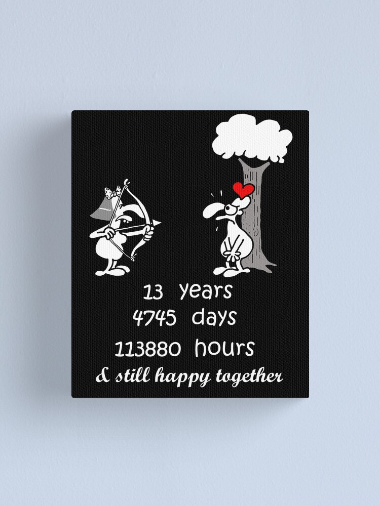 13th Wedding Anniversary Gift For Him Her 13 Years Together 13th Year Of Marriage Anniversary Funny Couple Matching Canvas Print By Stella1 Redbubble
