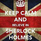 Keep calm and believe in Sherlock by naripolpetta