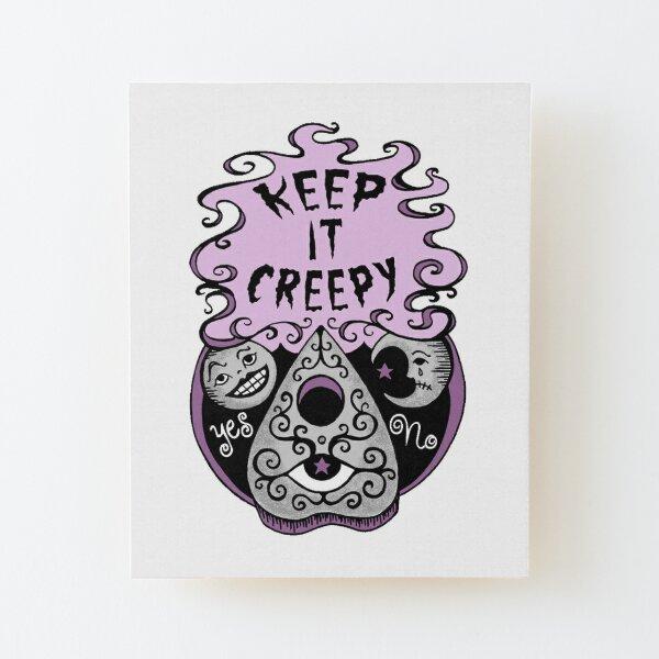 Keep It Creepy Wood Mounted Print