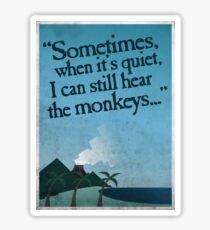 I can still hear the monkeys. Sticker