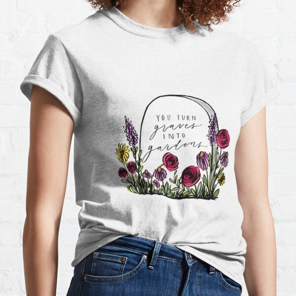 Graves into gardens  Classic T-Shirt