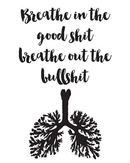 \'Breathe in the good shit Breathe out the bullshit Quote\' Poster by  deificusArt