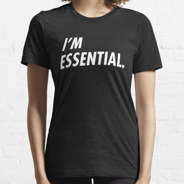 I'M ESSENTIAL , I AM ESSENTIAL, ESSENTIAL EMPLOYEE  Essential T-Shirt