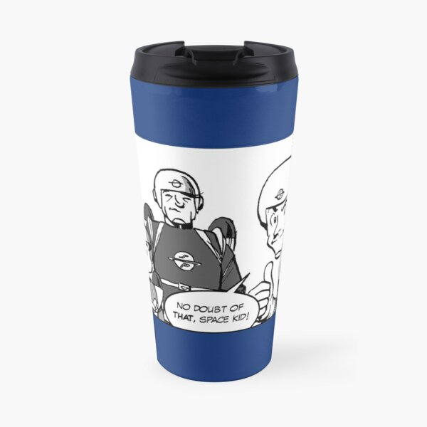 no doubt of that, Space Kid! Travel Mug