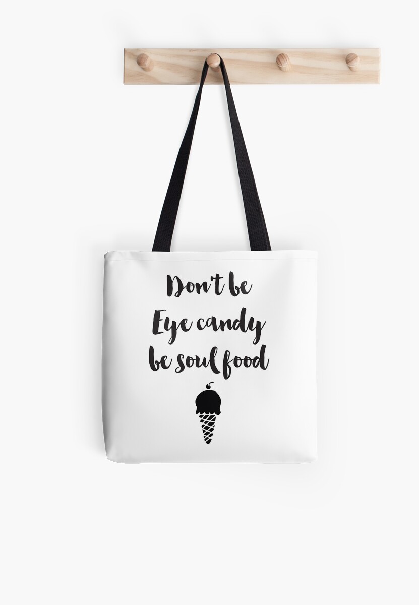 """Don T Be Eye Candy Be Soul Food Quote Meaning: """"Don't Be Eye Candy Be Soul Food Quote"""" Tote Bags By"""