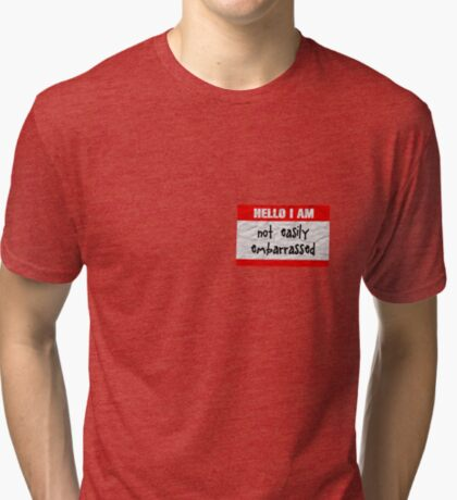 Hello, I am not easily embarrassed Tri-blend T-Shirt