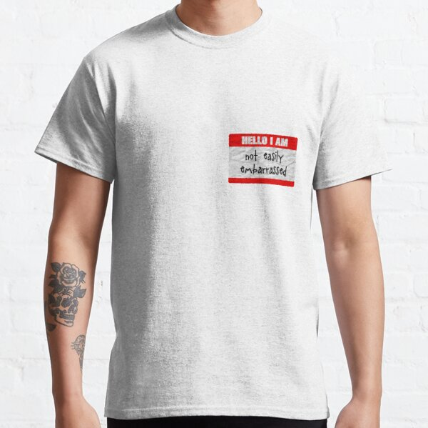 Hello, I am not easily embarrassed Classic T-Shirt