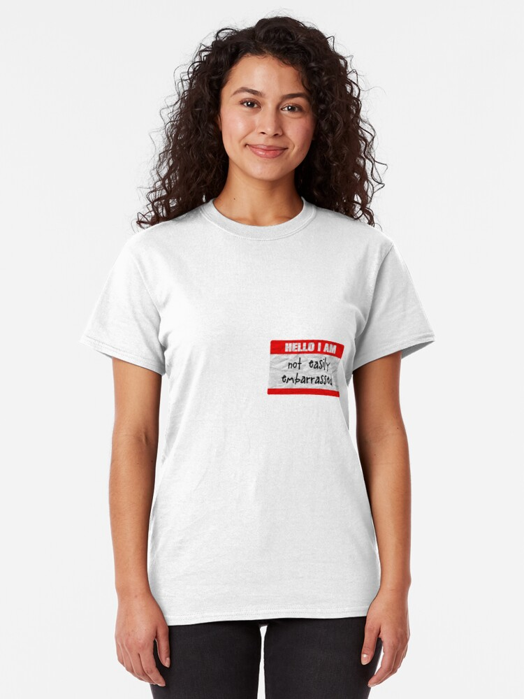 Alternate view of Hello, I am not easily embarrassed Classic T-Shirt
