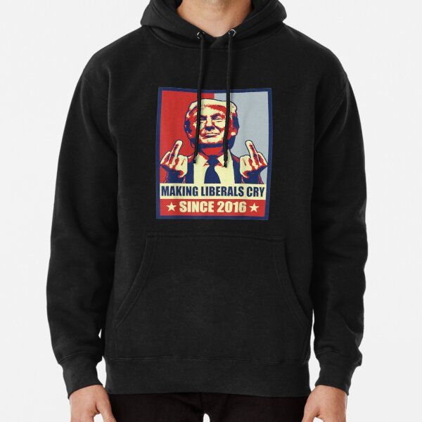 Pro President Donald Trump Gifts 2020 Making Liberals Cry Pullover Hoodie