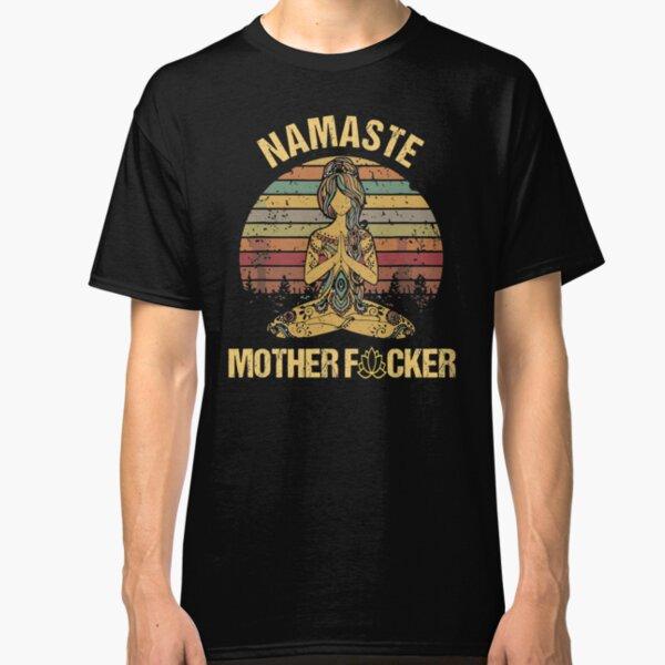 Namaste mother fucker  Classic T-Shirt