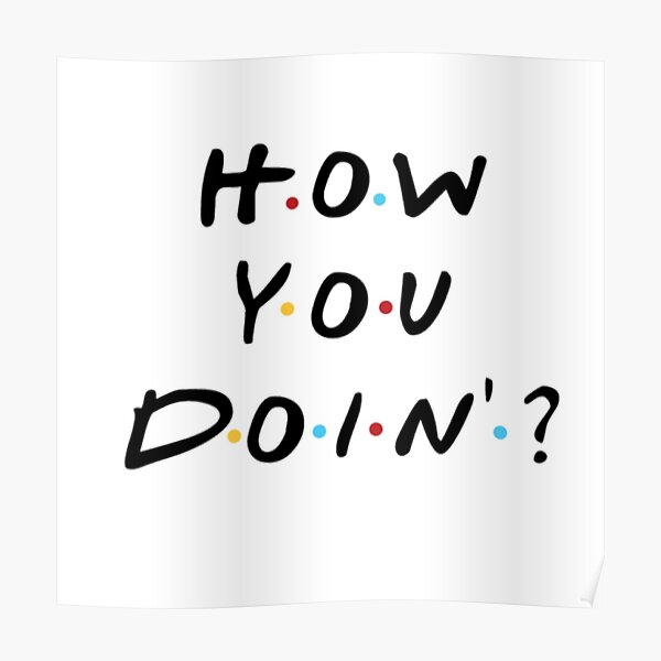 How you doin?  Poster