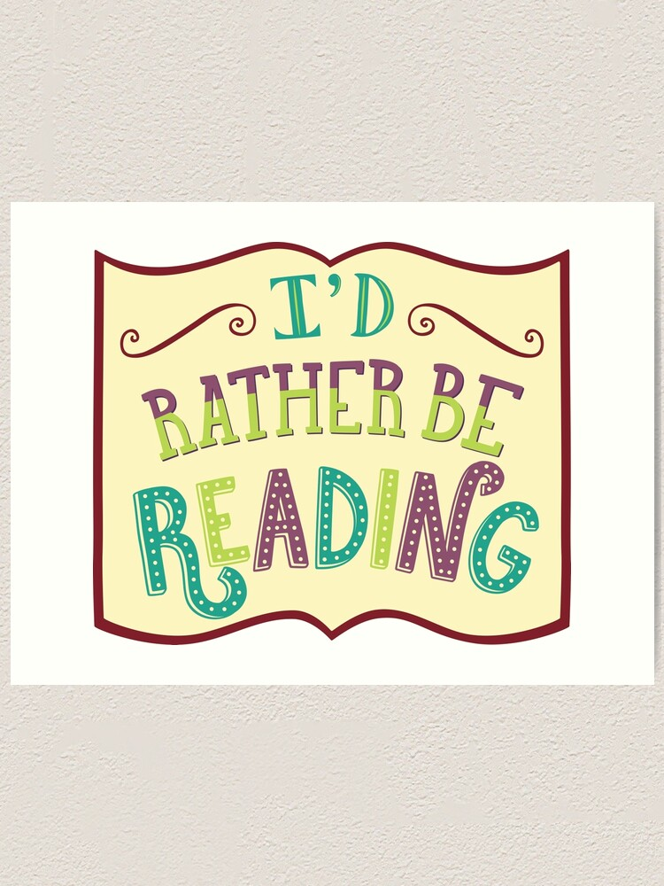 Alternate view of I'd Rather Be Reading Art Print