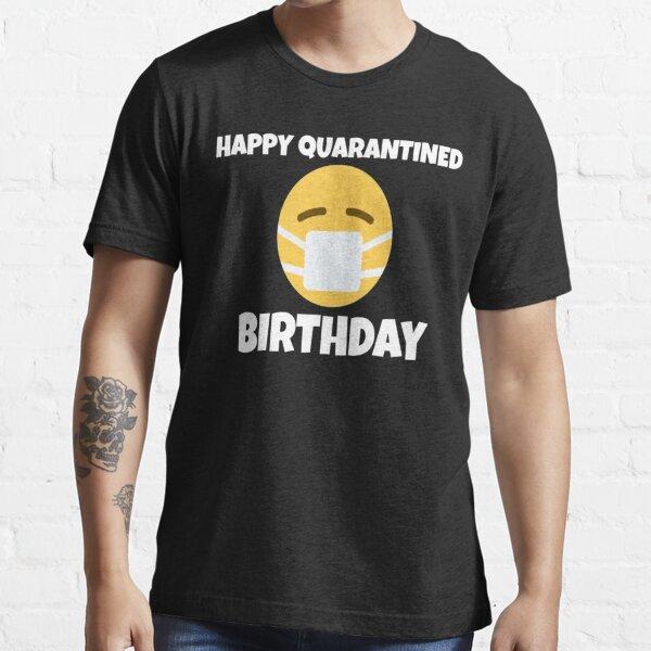 HAPPY QUARANTINED BIRTHDAY Essential T-Shirt