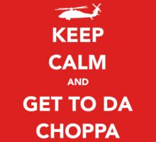 Keep Calm and Get to Da Choppa