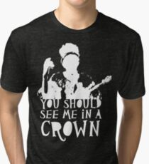 You Should See Me in a Crown Tri-blend T-Shirt