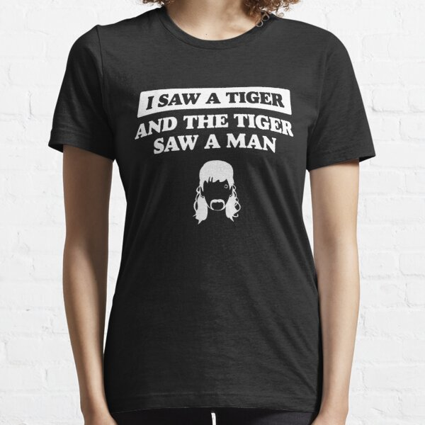 I Saw A Tiger King Joe Exotic Lyric Essential T-Shirt