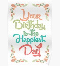 Your birthday is the happiest day Poster