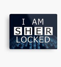 SHERLOCKED - I AM SHER LOCKED Metal Print