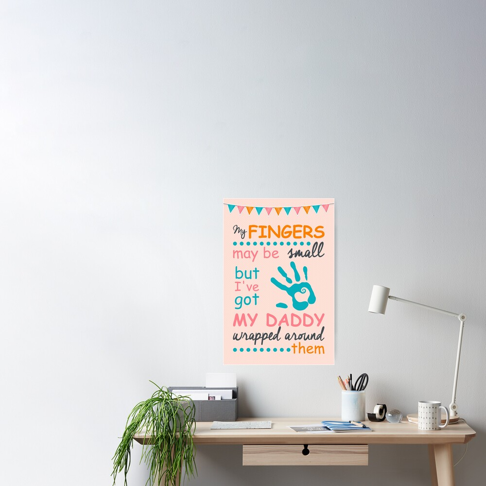 My Fingers May Be Small But I Ve Got My Daddy Wrapped Around Them Poster By Nektarinchen Redbubble