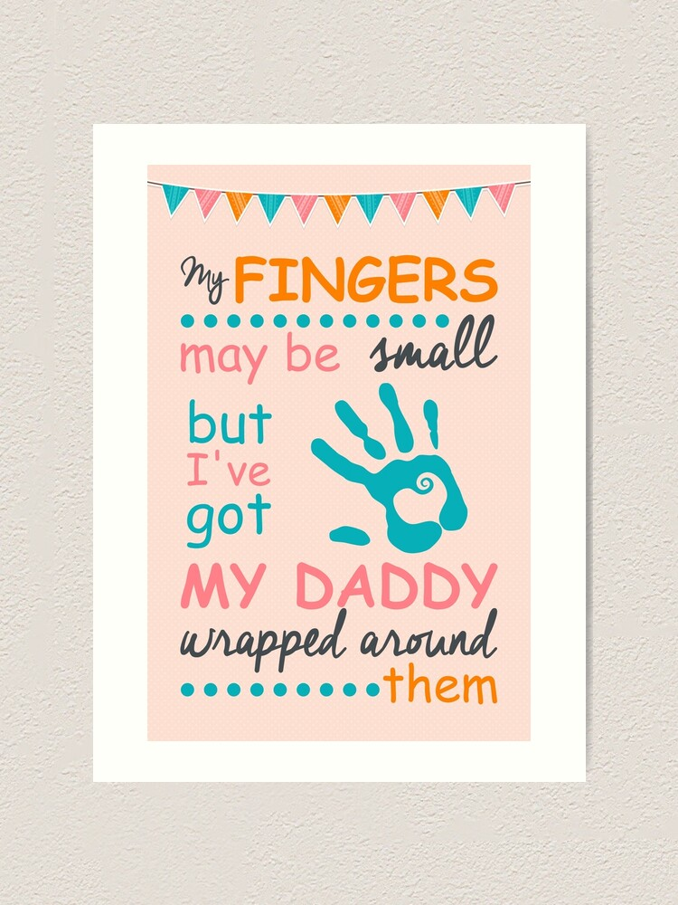 My Fingers May Be Small But I Ve Got My Daddy Wrapped Around Them Art Print By Nektarinchen Redbubble