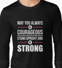 May you always be courageous, stand upright and be strong T-Shirt