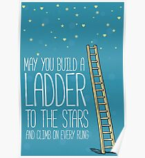 May you build a ladder to the stars and climb on every rung Poster