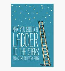 May you build a ladder to the stars and climb on every rung Photographic Print