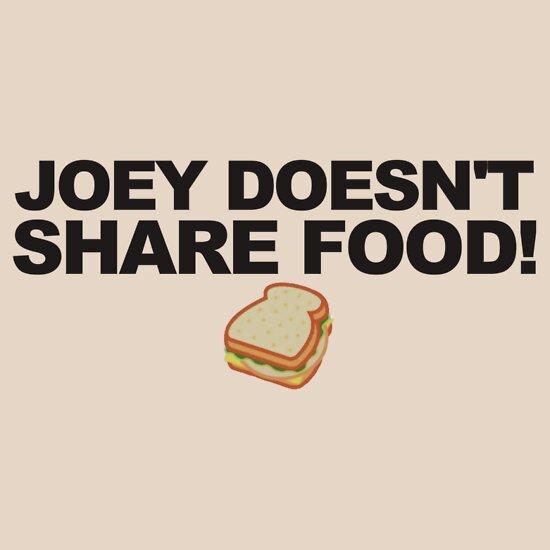 TShirtGifter presents: JOEY DOESN'T SHARE FOOD!