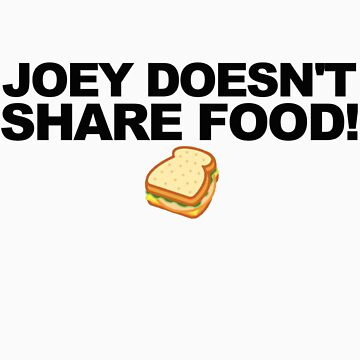 JOEY DOESN'T SHARE FOOD! by CoExistance