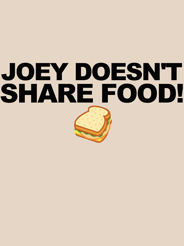 TShirtGifter presents: JOEY DOESN'T SHARE FOOD! | Unisex T-Shirt