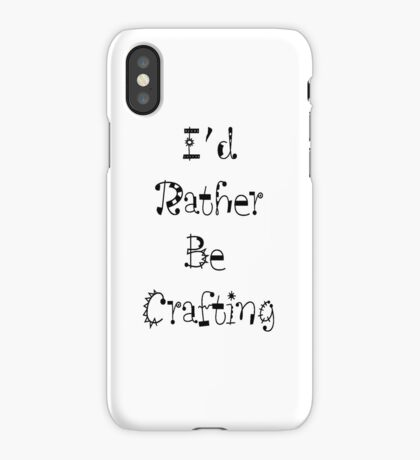 I'd Rather Be Crafting iPhone Case/Skin