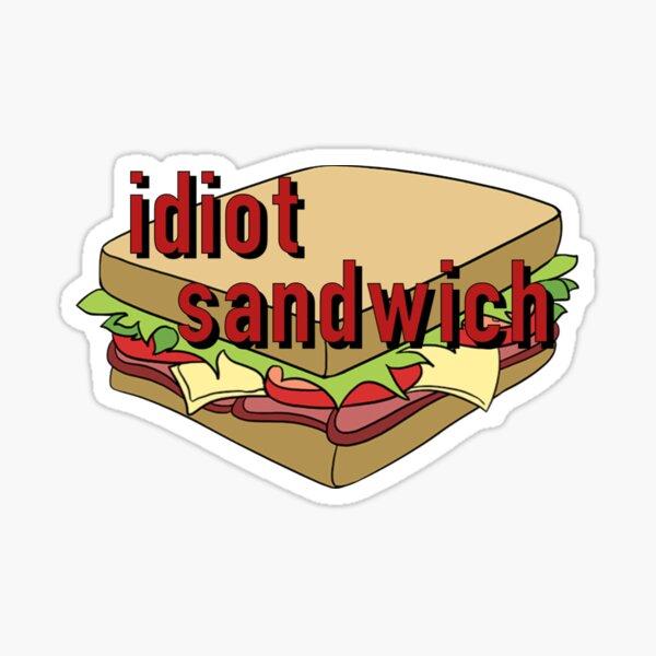 idiot sandwich Sticker