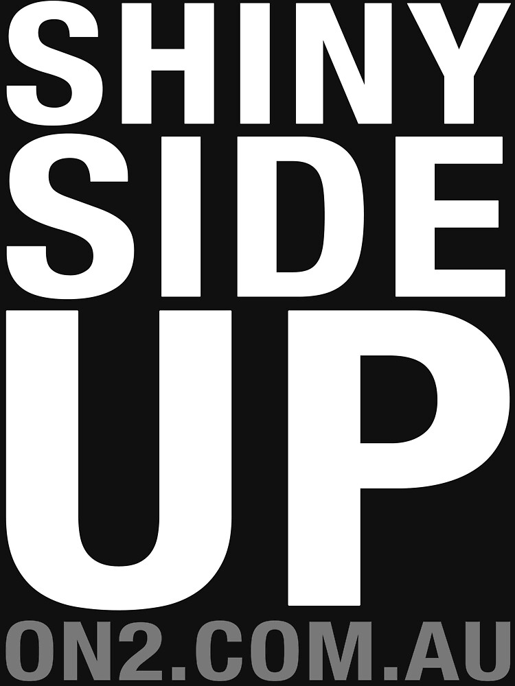 On2 - Shiny Side Up (White Text) by On2comau