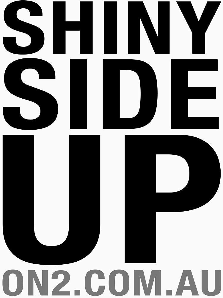 On2 - Shiny Side Up (Black Text) by On2comau