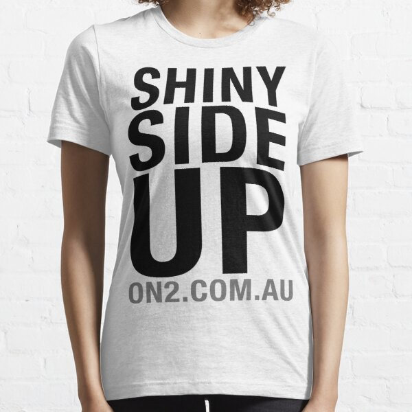 On2 - Shiny Side Up (Black Text) Essential T-Shirt