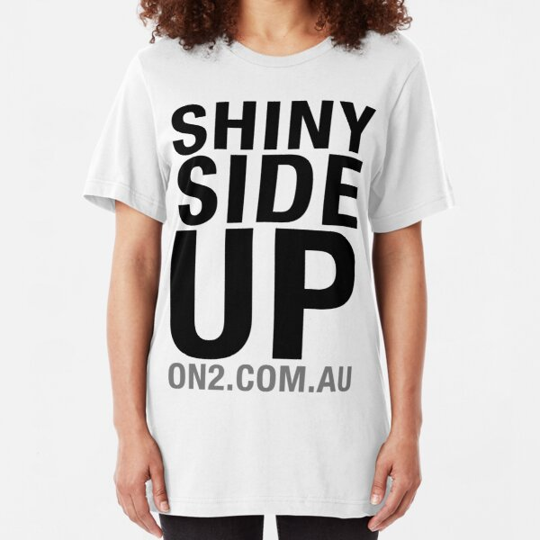 On2 - Shiny Side Up (Black Text) Slim Fit T-Shirt