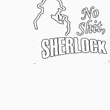 No Shit Sherlock by TheMagpie