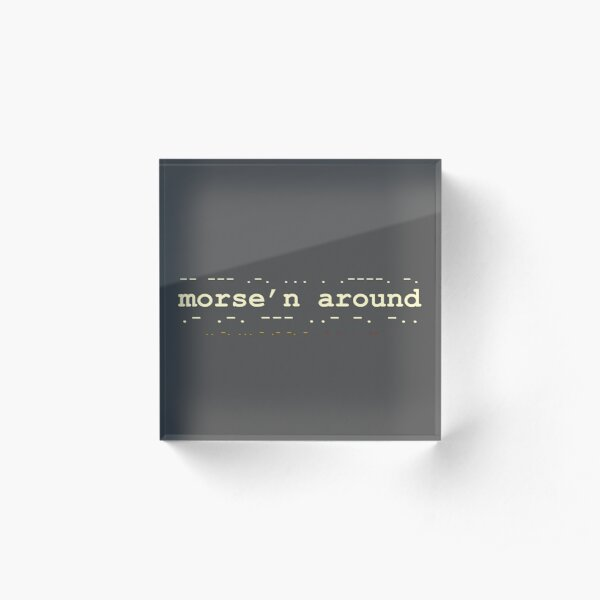 Morse'n Around! Acrylic Block