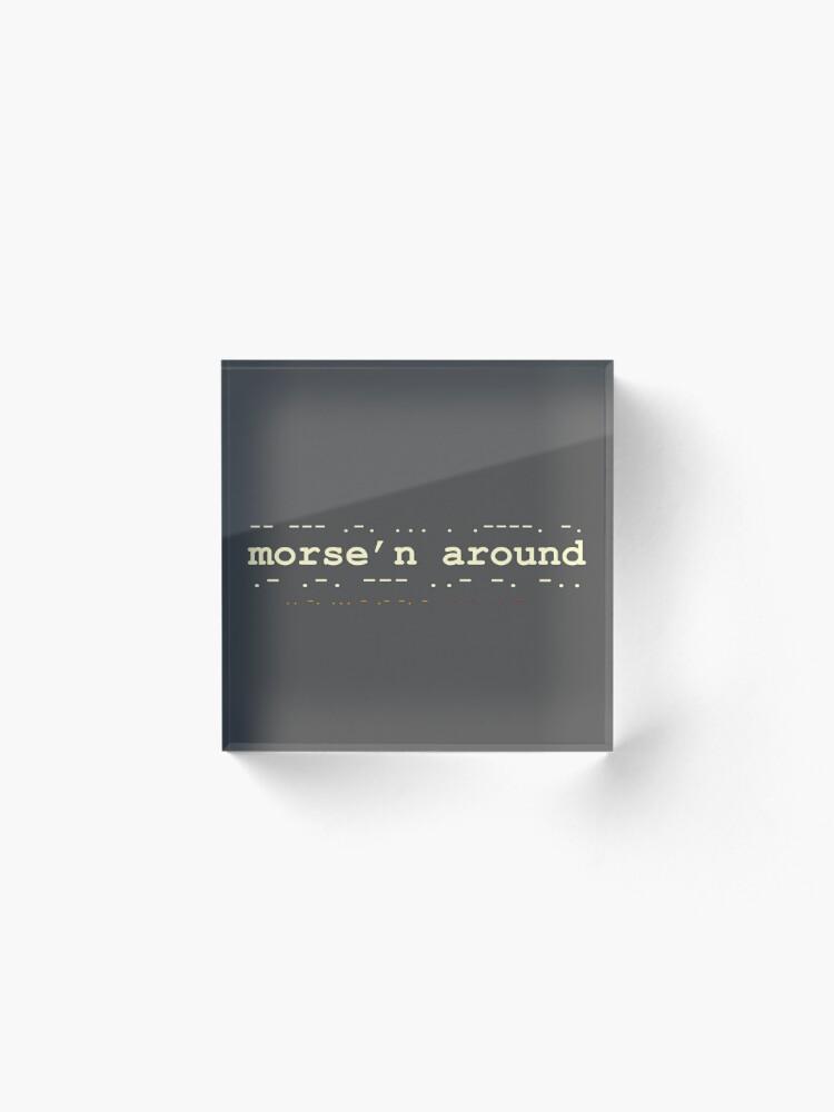 Alternate view of Morse'n Around! Acrylic Block