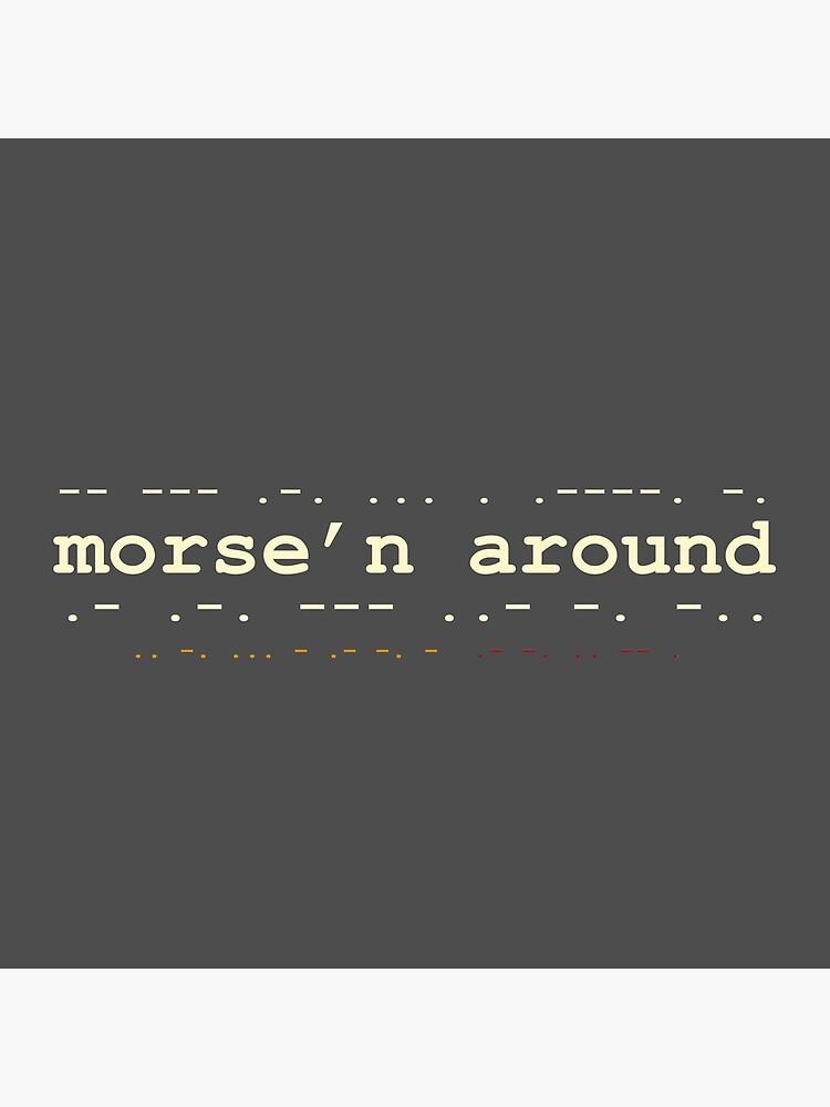 Morse'n Around! by mindofamonkey
